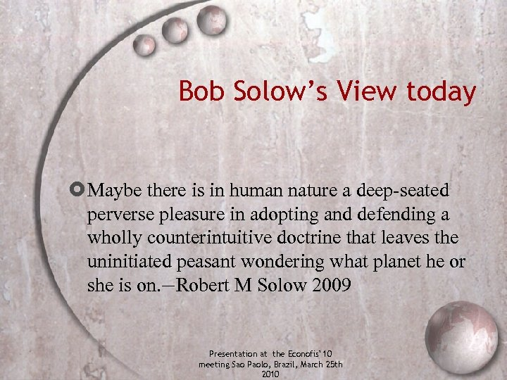 Bob Solow's View today Maybe there is in human nature a deep-seated perverse pleasure