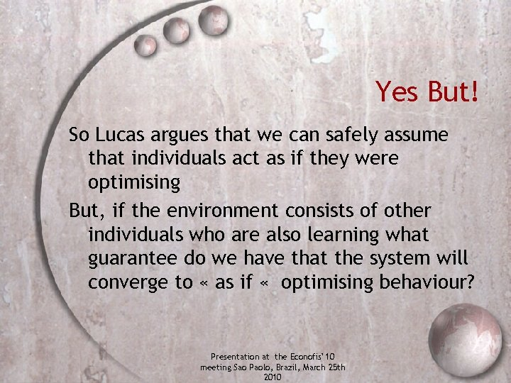 Yes But! So Lucas argues that we can safely assume that individuals act as