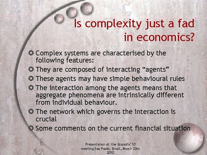 Is complexity just a fad in economics? Complex systems are characterised by the following