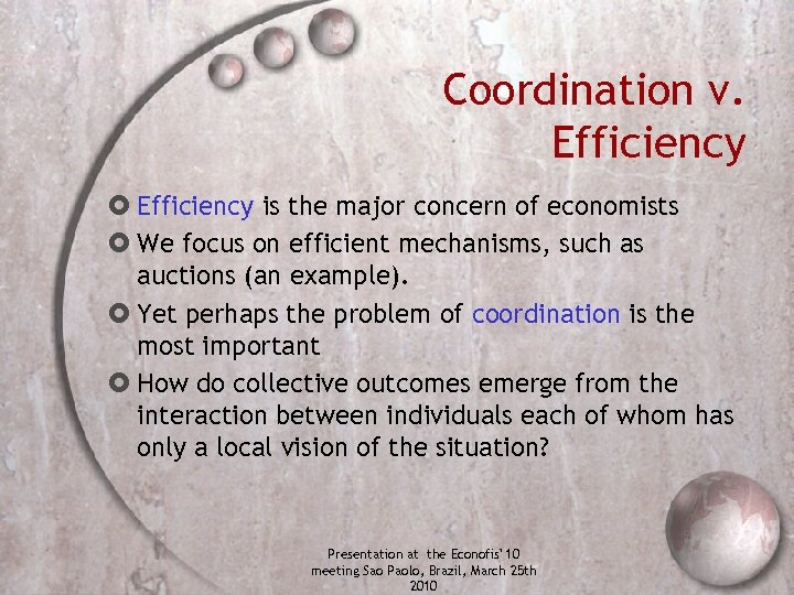 Coordination v. Efficiency is the major concern of economists We focus on efficient mechanisms,