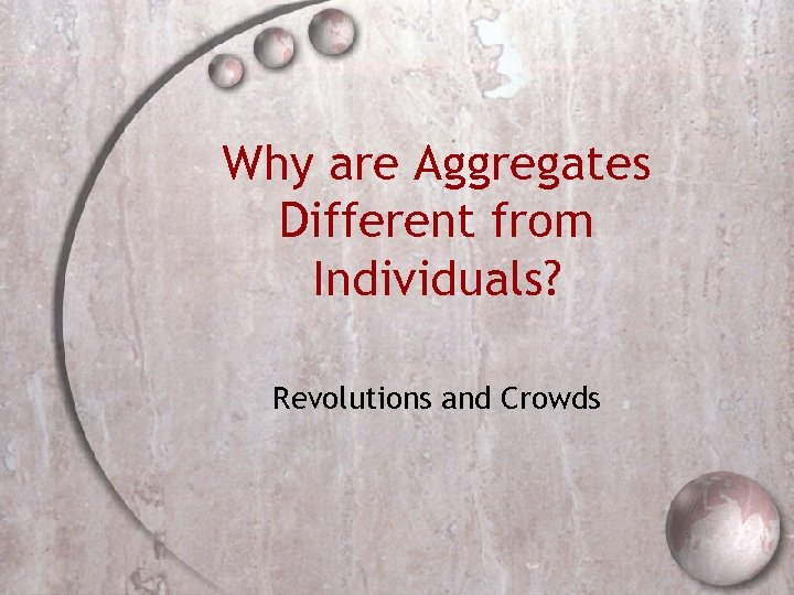 Why are Aggregates Different from Individuals? Revolutions and Crowds