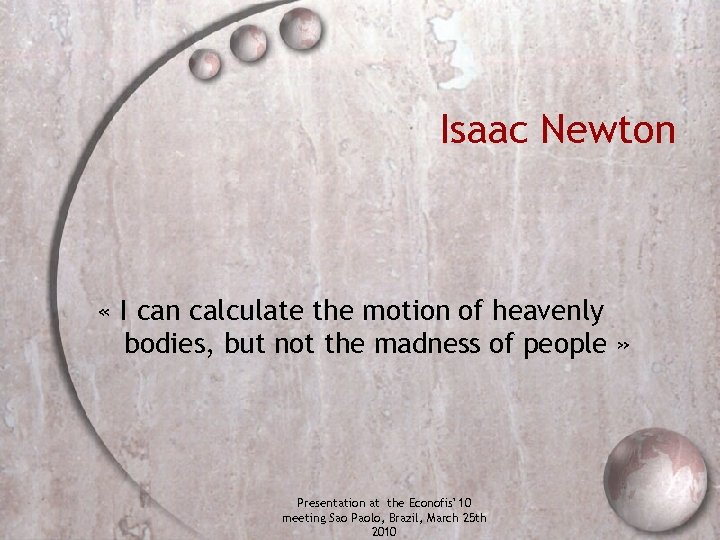Isaac Newton « I can calculate the motion of heavenly bodies, but not the