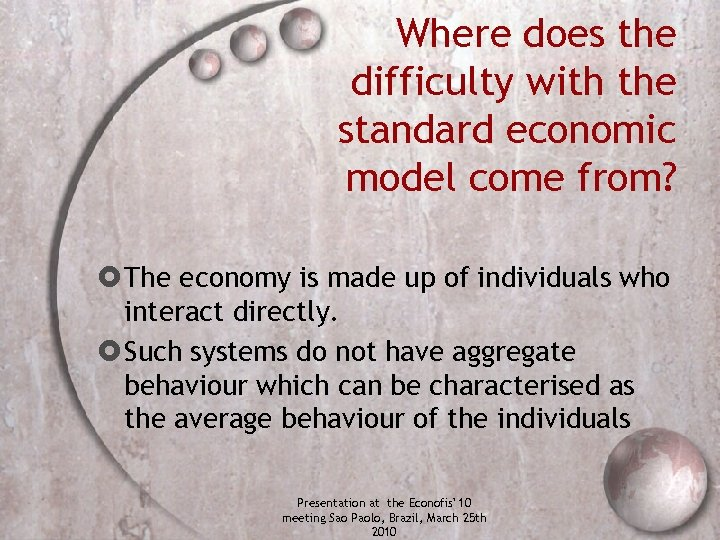 Where does the difficulty with the standard economic model come from? The economy is