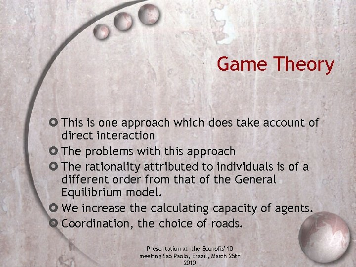 Game Theory This is one approach which does take account of direct interaction The