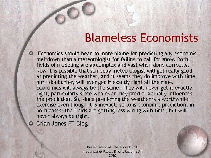 Blameless Economists Economics should bear no more blame for predicting any economic meltdown than