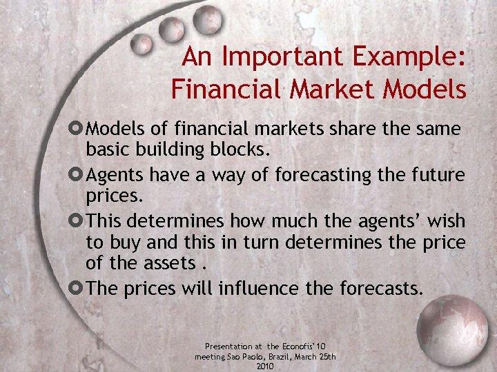 An Important Example: Financial Market Models of financial markets share the same basic building