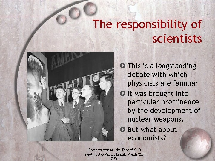 The responsibility of scientists This is a longstanding debate with which physicists are familiar