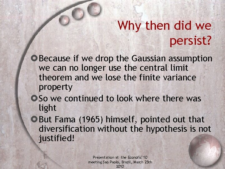 Why then did we persist? Because if we drop the Gaussian assumption we can