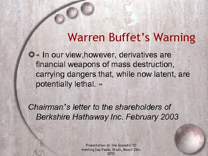 Warren Buffet's Warning « In our view, however, derivatives are financial weapons of mass