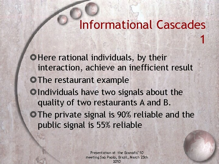 Informational Cascades 1 Here rational individuals, by their interaction, achieve an inefficient result The