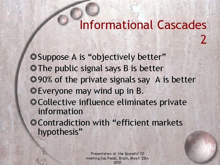 """Informational Cascades 2 Suppose A is """"objectively better"""" The public signal says B is"""