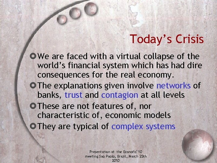Today's Crisis We are faced with a virtual collapse of the world's financial system