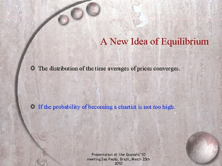 A New Idea of Equilibrium The distribution of the time averages of prices converges.