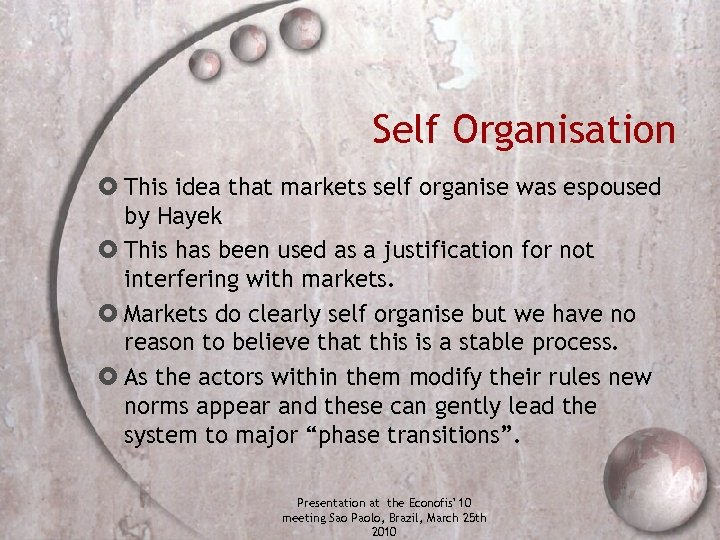 Self Organisation This idea that markets self organise was espoused by Hayek This has