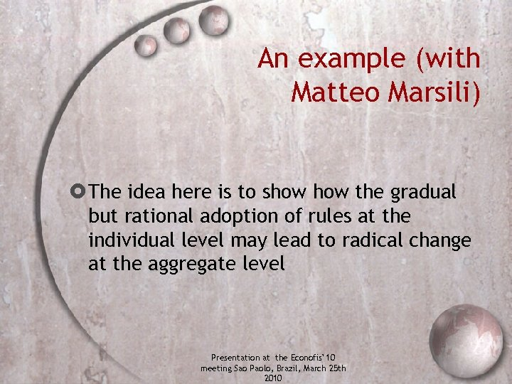 An example (with Matteo Marsili) The idea here is to show the gradual but