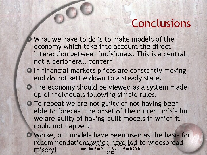 Conclusions What we have to do is to make models of the economy which