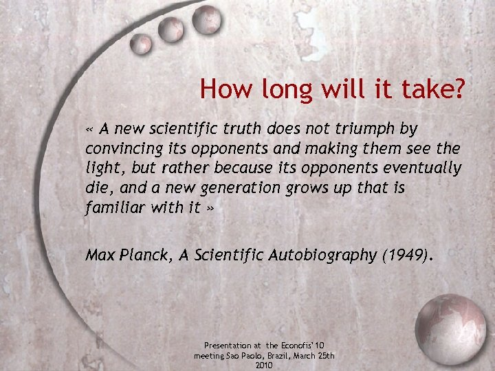 How long will it take? « A new scientific truth does not triumph by