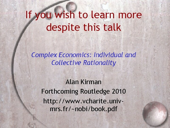 If you wish to learn more despite this talk Complex Economics: Individual and Collective