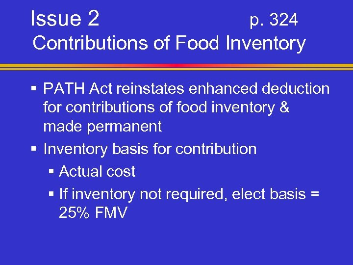 Issue 2 p. 324 Contributions of Food Inventory § PATH Act reinstates enhanced deduction