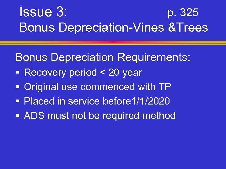 Issue 3: p. 325 Bonus Depreciation-Vines &Trees Bonus Depreciation Requirements: § § Recovery period