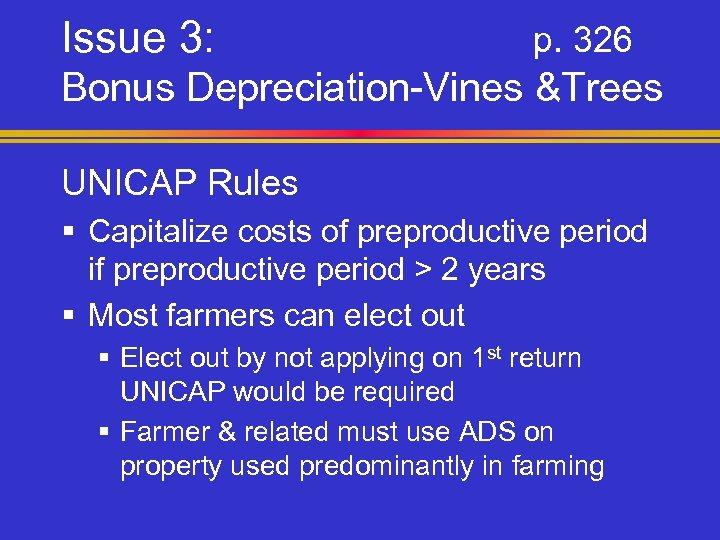 Issue 3: p. 326 Bonus Depreciation-Vines &Trees UNICAP Rules § Capitalize costs of preproductive