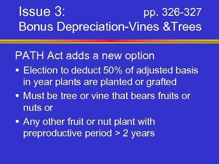 Issue 3: pp. 326 -327 Bonus Depreciation-Vines &Trees PATH Act adds a new option