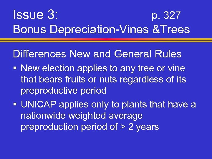 Issue 3: p. 327 Bonus Depreciation-Vines &Trees Differences New and General Rules § New