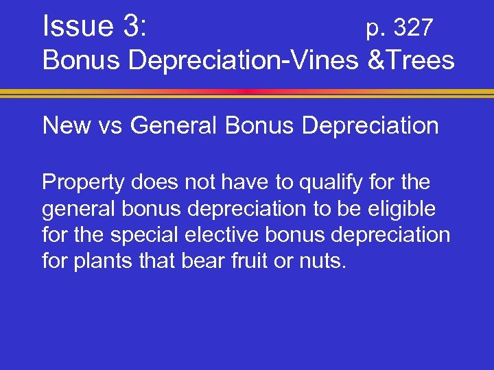 Issue 3: p. 327 Bonus Depreciation-Vines &Trees New vs General Bonus Depreciation Property does