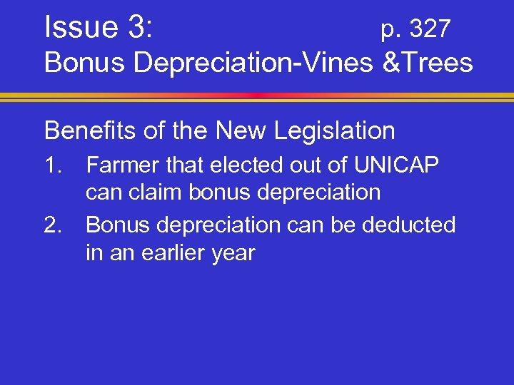 Issue 3: p. 327 Bonus Depreciation-Vines &Trees Benefits of the New Legislation 1. Farmer