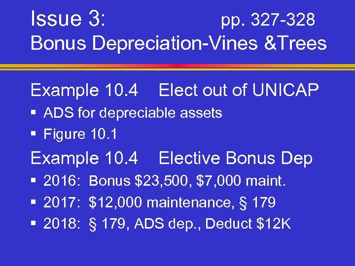 Issue 3: pp. 327 -328 Bonus Depreciation-Vines &Trees Example 10. 4 Elect out of