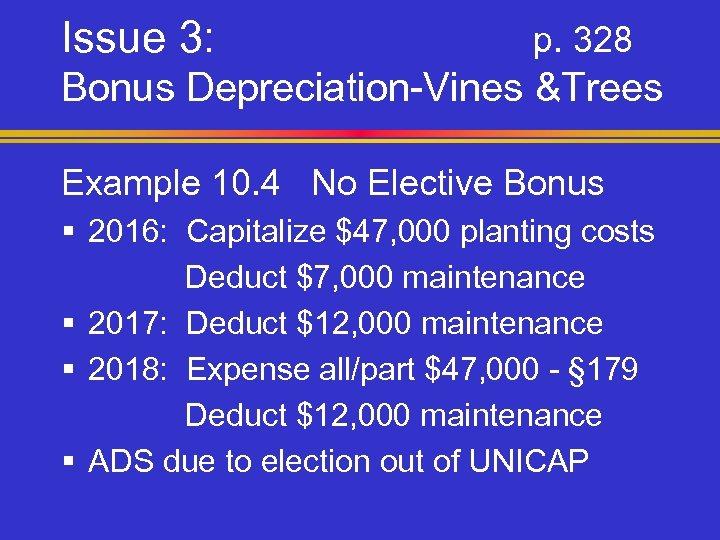Issue 3: p. 328 Bonus Depreciation-Vines &Trees Example 10. 4 No Elective Bonus §