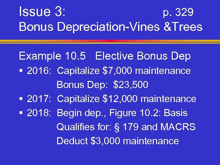 Issue 3: p. 329 Bonus Depreciation-Vines &Trees Example 10. 5 Elective Bonus Dep §