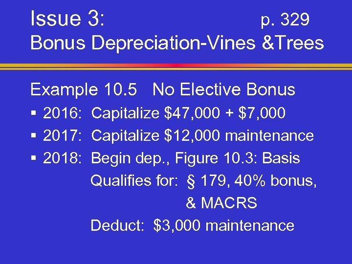 Issue 3: p. 329 Bonus Depreciation-Vines &Trees Example 10. 5 No Elective Bonus §