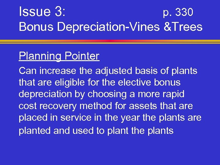Issue 3: p. 330 Bonus Depreciation-Vines &Trees Planning Pointer Can increase the adjusted basis