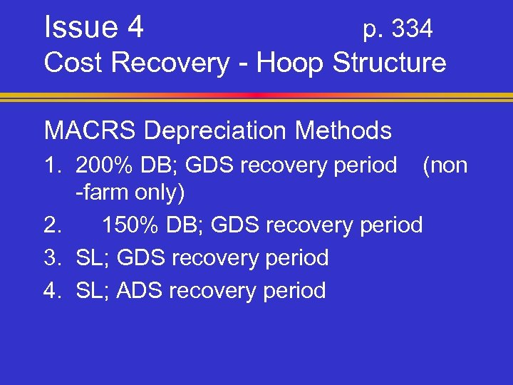 Issue 4 p. 334 Cost Recovery - Hoop Structure MACRS Depreciation Methods 1. 200%