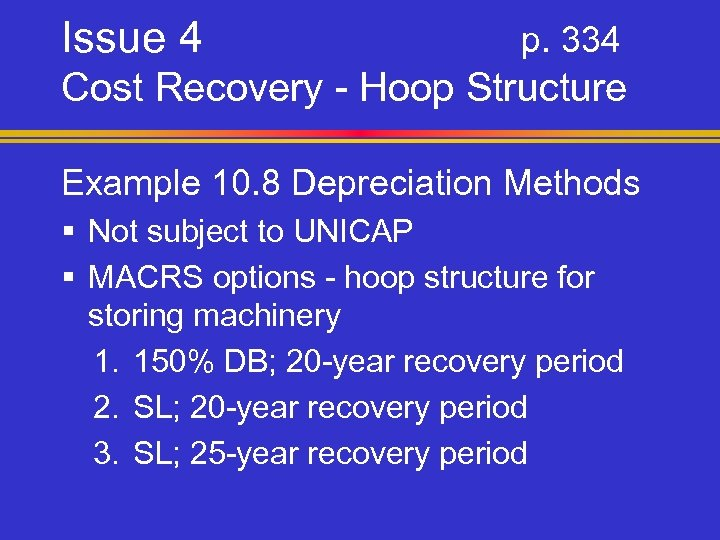 Issue 4 p. 334 Cost Recovery - Hoop Structure Example 10. 8 Depreciation Methods