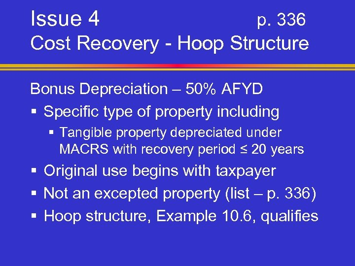 Issue 4 p. 336 Cost Recovery - Hoop Structure Bonus Depreciation – 50% AFYD