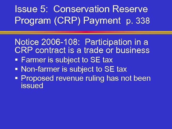 Issue 5: Conservation Reserve Program (CRP) Payment p. 338 Notice 2006 -108: Participation in