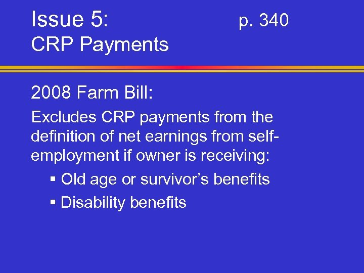 Issue 5: p. 340 CRP Payments 2008 Farm Bill: Excludes CRP payments from the