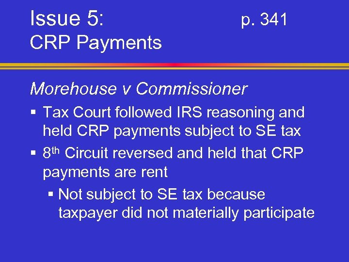 Issue 5: p. 341 CRP Payments Morehouse v Commissioner § Tax Court followed IRS