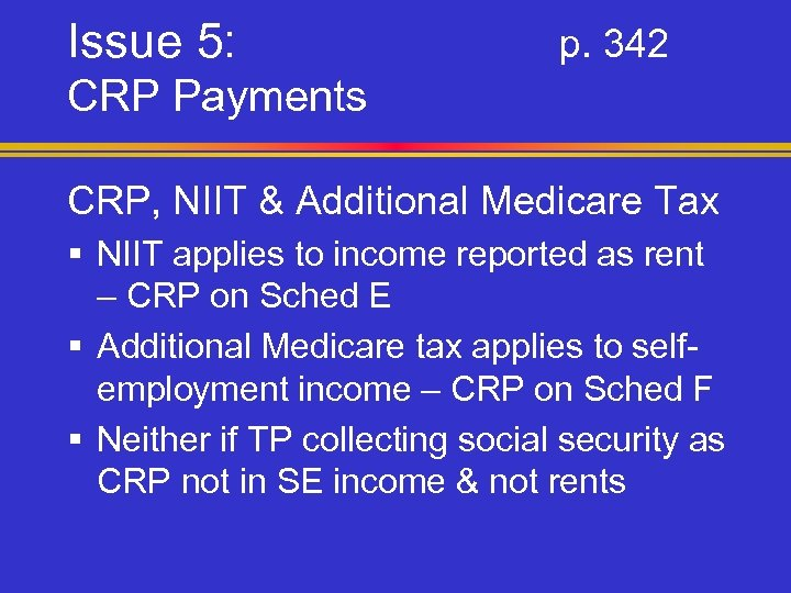 Issue 5: p. 342 CRP Payments CRP, NIIT & Additional Medicare Tax § NIIT