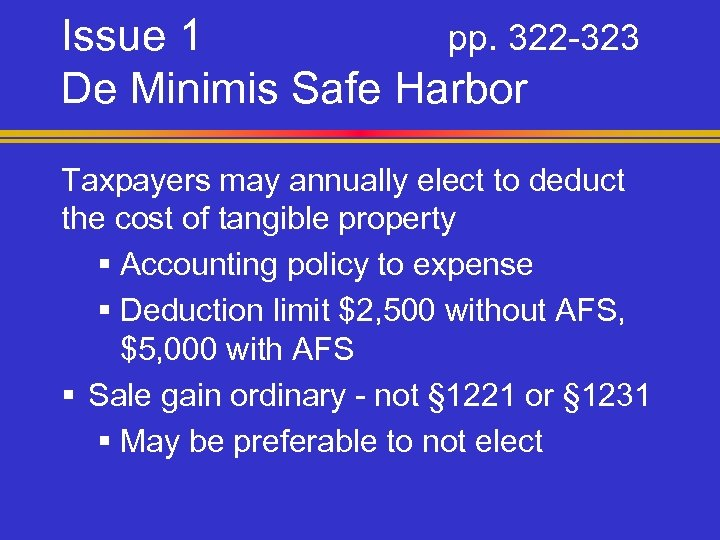 Issue 1 pp. 322 -323 De Minimis Safe Harbor Taxpayers may annually elect to