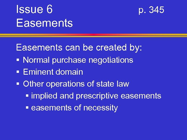 Issue 6 Easements p. 345 Easements can be created by: § Normal purchase negotiations