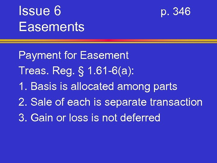 Issue 6 Easements p. 346 Payment for Easement Treas. Reg. § 1. 61 -6(a):