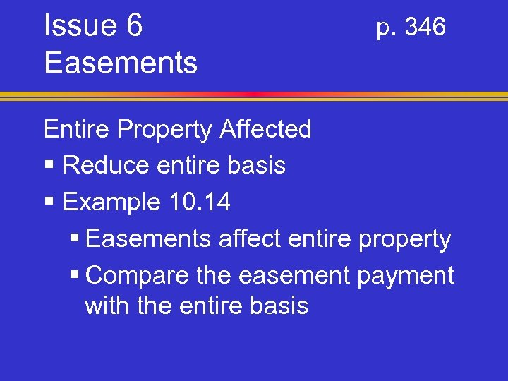 Issue 6 Easements p. 346 Entire Property Affected § Reduce entire basis § Example
