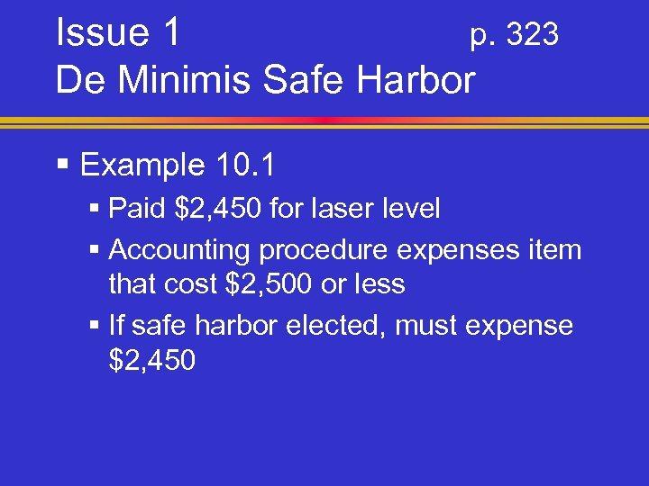 Issue 1 p. 323 De Minimis Safe Harbor § Example 10. 1 § Paid