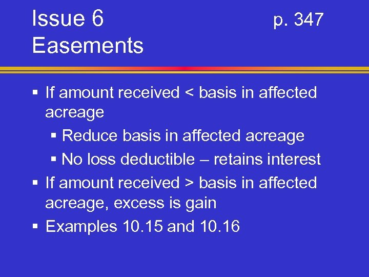 Issue 6 Easements p. 347 § If amount received < basis in affected acreage