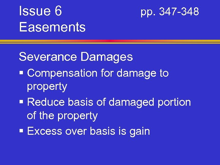 Issue 6 Easements pp. 347 -348 Severance Damages § Compensation for damage to property