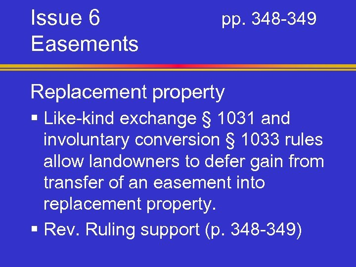 Issue 6 Easements pp. 348 -349 Replacement property § Like-kind exchange § 1031 and