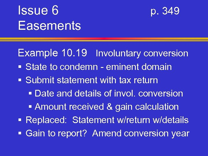 Issue 6 Easements p. 349 Example 10. 19 Involuntary conversion § State to condemn